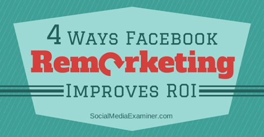 4 Ways Facebook Remarketing Will Improve Your ROI |