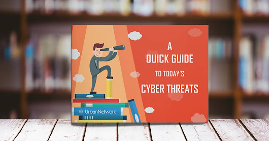 [Free eBook] A Quick Guide to Today's Cyber Threats
