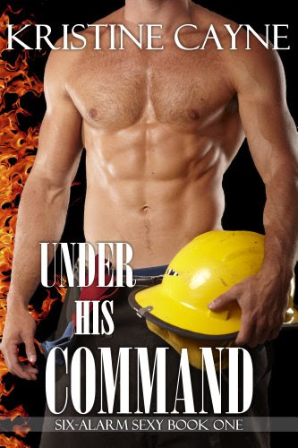 Under His Command (Six-Alarm Sexy) by Kristine Cayne
