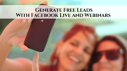 Generate Free Leads With Facebook Live and Webinars • My Lead System PRO - MyLeadSystemPRO