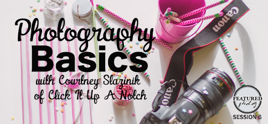 FP006: Photography Basics with Courtney Slazinik of Click It Up A Notch - FEATURED photog