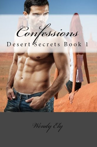 Confessions (Desert Secrets Book 1) by Wendy Ely