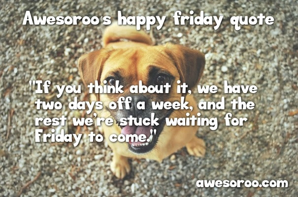 250 Really Cool Happy Friday Quotes Messages Oct 2018