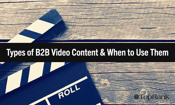 Types of B2B Video & When to Use Them