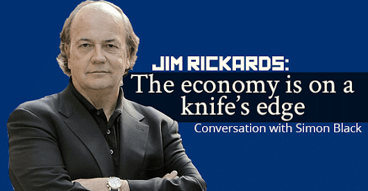 Powerful investment wisdom from Jim Rickards: The economy is on a knife's edge
