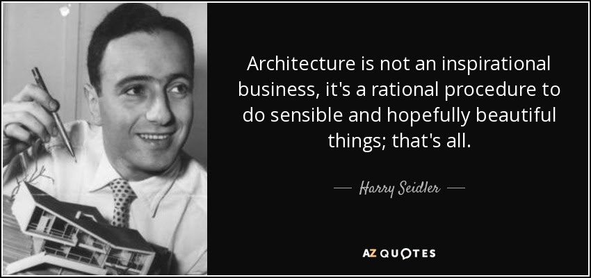 Harry Seidler quote: Architecture is not an inspirational ...