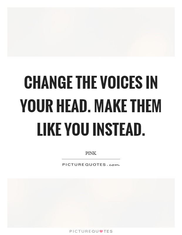 Change The Voices In Your Head Make Them Like You Instead Picture