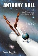 Anthony Noll und das Geheimnis der Nummer Elf (Buch 2): wenn kleine Roboter ihre Eltern verlieren - Francis Linz