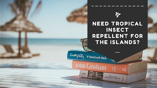 Need tropical insect repellent for the islands?