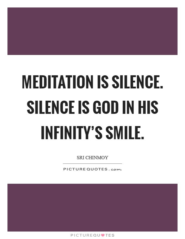 Meditation Is Silence Silence Is God In His Infinitys Smile