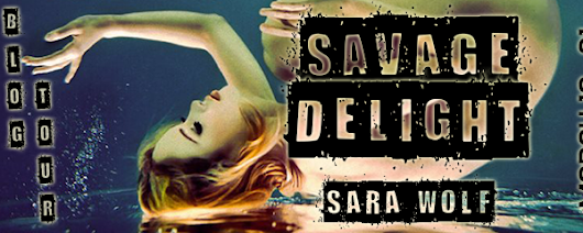 I ♥ Bookie Nookie Reviews: Blog Tour #Review and #Giveaway: Savage Delight by Sara Wolf