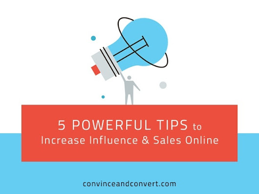 5 Powerful Tips to Increase Influence and Sales Online | Convince and Convert: Social Media Strategy and Content Marketing Strategy