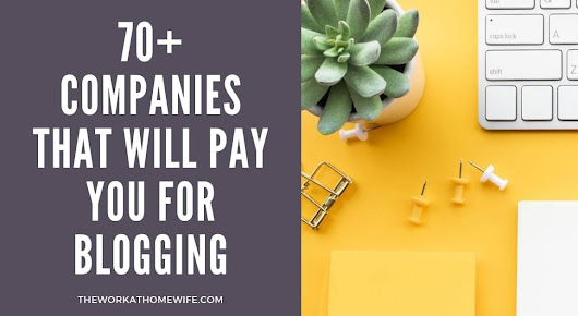 Get Paid to blog: Companies That Pay You | The Work at Home Wife