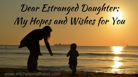 Dear Estranged Daughter: My Hopes and Wishes for You - Michele L. Mathews