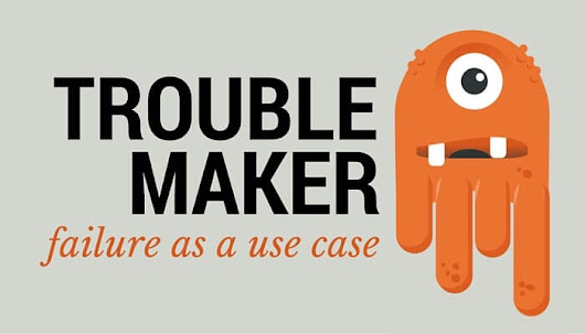 Failure As A Use Case: Introducing Trouble Maker