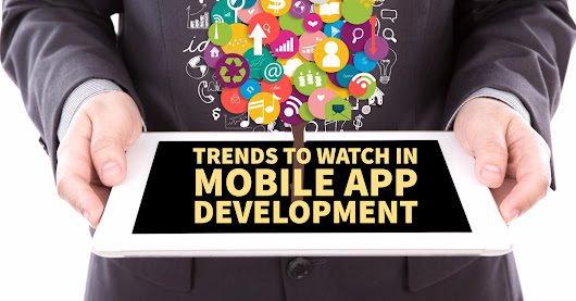 Trends To Watch In Mobile App Development