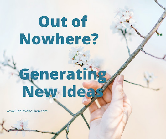Out of Nowhere? Generating New Ideas - Robin Van Auken | Self-Sufficient Author