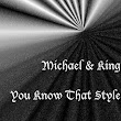 Michael & King - You Know That Style
