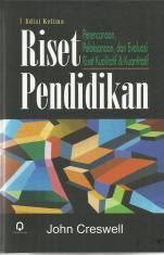 Riset Pendidikan: Perencanaan, Pelaksanaan, dan Evaluasi Riset Kualitatif & Kuantitatif (Edisi 5)