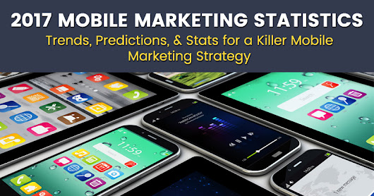 2017 Mobile Marketing Statistics (Trends, Predictions, & Mobile Strategy) - Wired SEO
