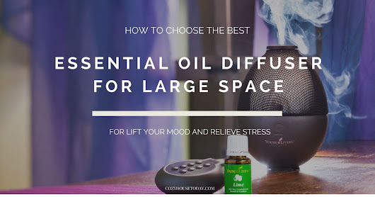 Best Essential Oil Diffuser for Large Space (Feb. 2018) - Buying Guide