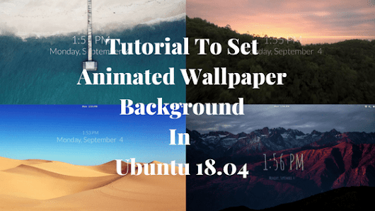 Tutorial To Set Animated Wallpaper Background In Ubuntu 18.04