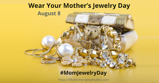 Wear Your Mother's Jewelry Day - My Mother's Jewelry Box
