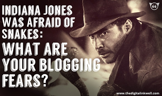 How to Conquer Your Blogging Fears Like Indiana Jones - Digital Inkwell