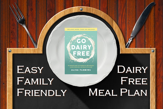 Go Dairy Free Meal Plan: Easy Family-Friendly Version (Printable!)
