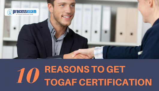 10 Reasons to Get a TOGAF Certification