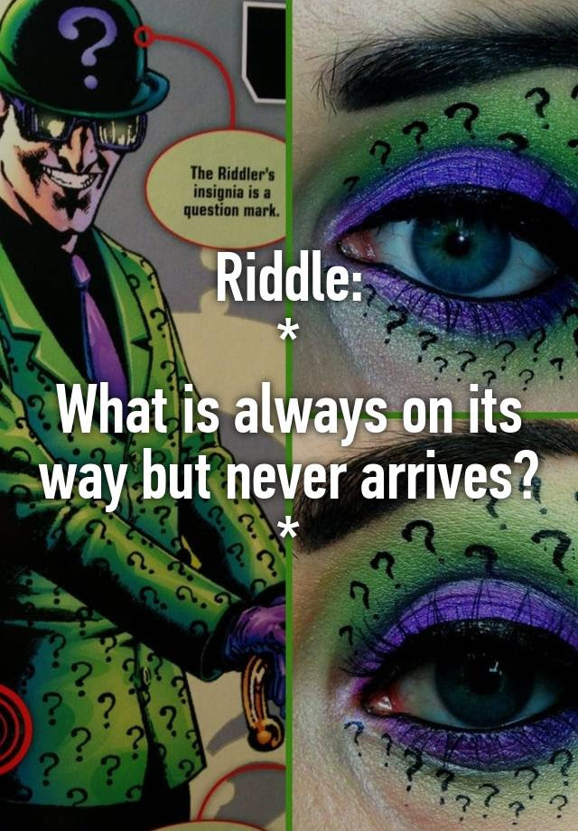 Riddle What Is Always On Its Way But Never Arrives