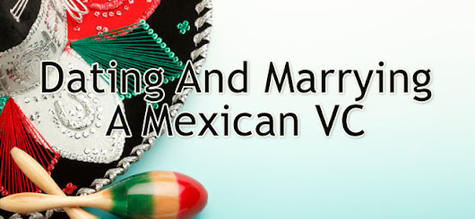 Dating and Marrying a Mexican VC - Dennis van der Heijden