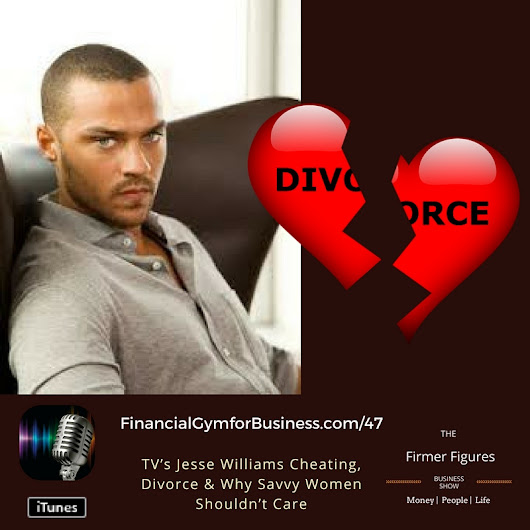 FFS47-TV's Jesse Williams Cheating, Divorce & Why Savvy Women Shouldn't Care