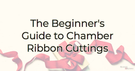 The Beginner's Guide to Chamber Ribbon Cuttings - Frank J. Kenny's Chamber Pros Community