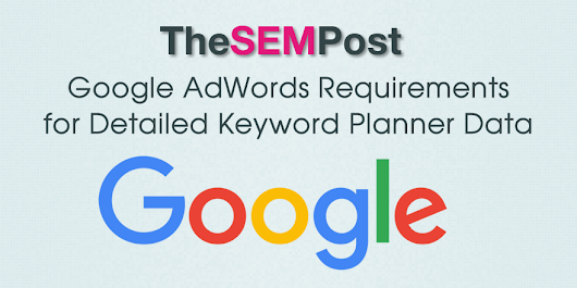 Google AdWords Requirements for Detailed Keyword Planner Data