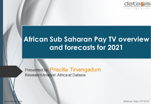African Sub Saharan Pay TV overview and forecasts for 2021 Presented by: Priscilla Tirvengadum Research Analyst- Africa at Dataxis Webinar: - ppt download