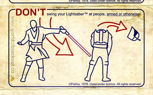 DON'T swing your Lightsaber at people, armed or otherwise!