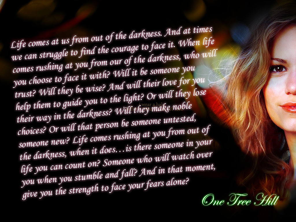 Life Comes At Us From Out Of The Darkness One Tree Hill Quotes Fan