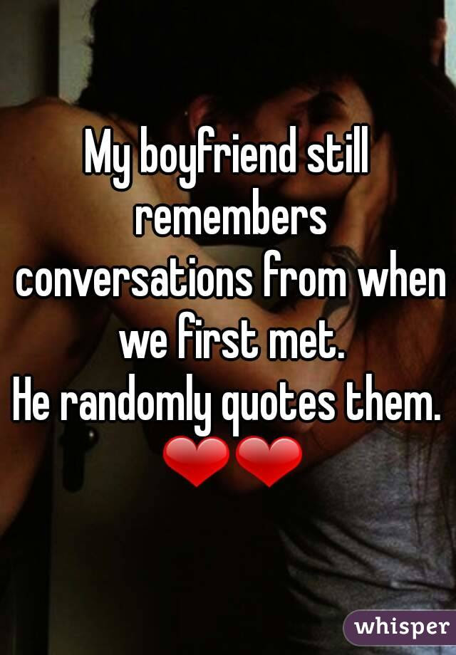 My Boyfriend Still Remembers Conversations From When We First Met