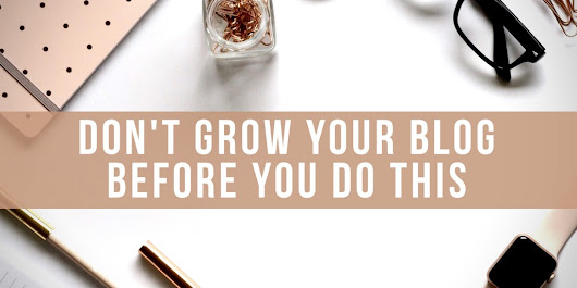Don't Grow Your Blog Before You Do This - Lavanda Michelle