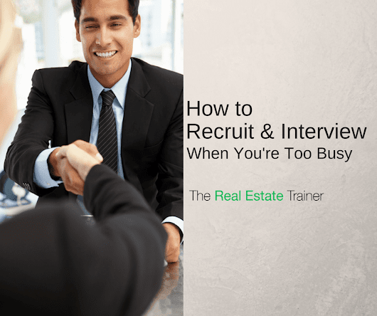 Recruiting Real Estate Agents When You're Already Too Busy