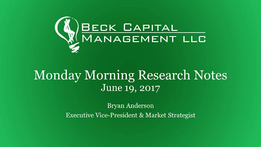 Monday Morning Research Notes - June 19th 2017 — Beck Capital Management