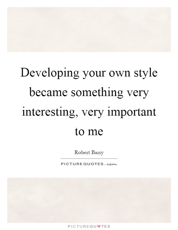 Developing Your Own Style Became Something Very Interesting