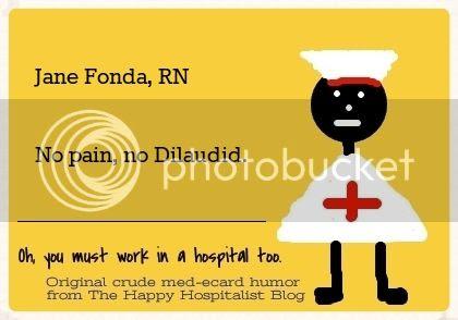 Jane Fonda, RN.  No pain, no Dilaudid nurse ecard humor photo.