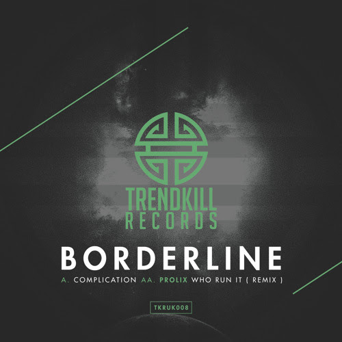 Borderline - Complication (Trendkill Records) - From Friction's BBC1xtra show