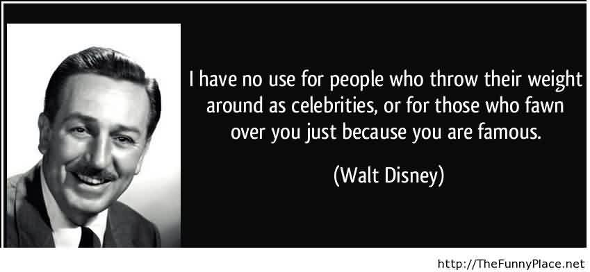 Awesome Celebrity Quote By Walt Disnry I Have No Use For People Who
