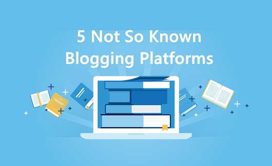 5 Alternative Blogging Platforms to WordPress and Blogger