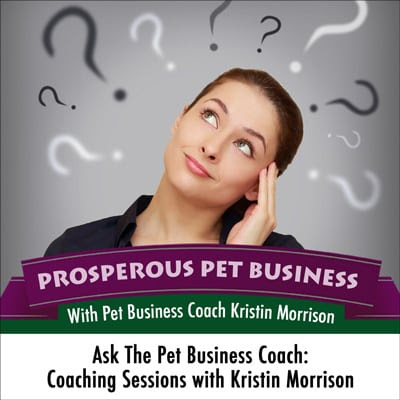 Episode #12: Ask The Pet Business Coach: Part One