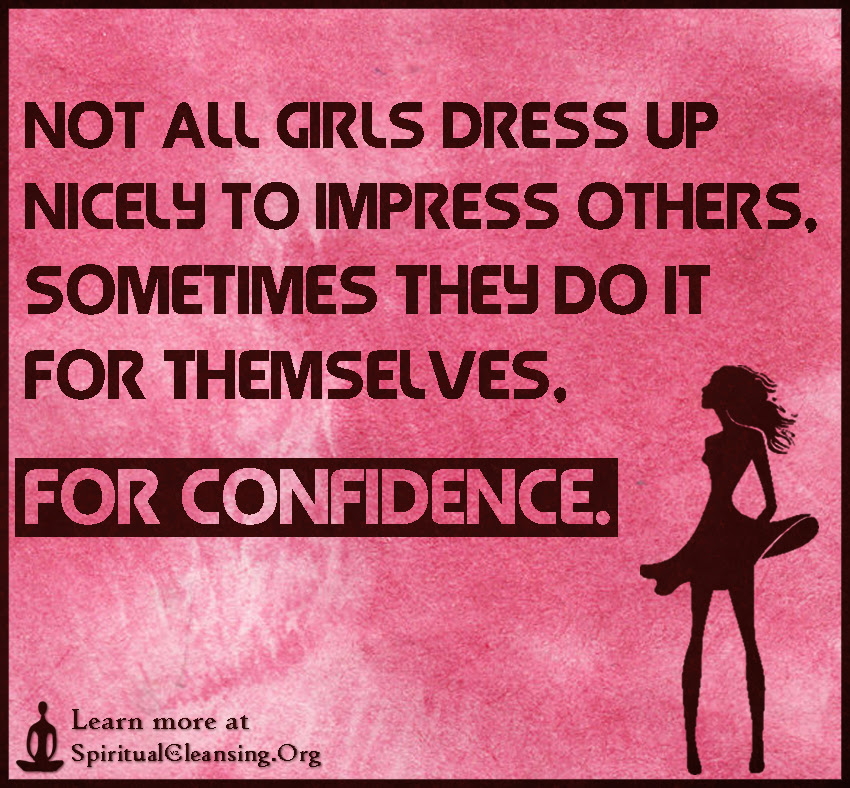 Not All Girls Dress Up Nicely To Impress Others Sometimes They Do