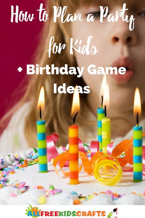 How to Plan a Party for Kids + Birthday Game Ideas | AllFreeKidsCrafts.com
